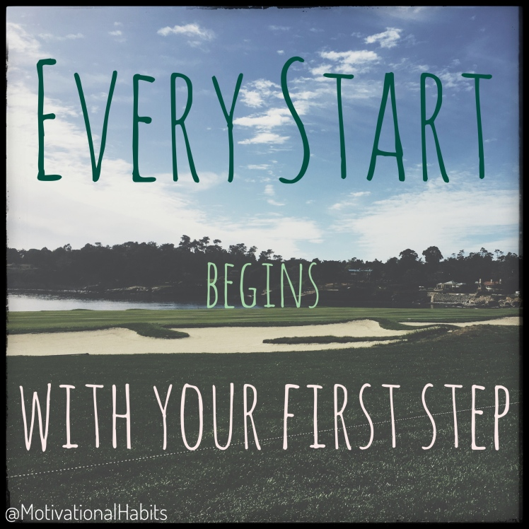 Beginning start with your first step.